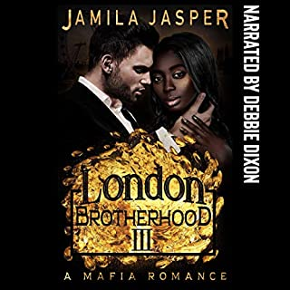 The London Brotherhood III: A Mafia Romance     The BWWM Romance Brotherhoods              By:                                                                                                                                 Jamila Jasper                               Narrated by:                                                                                                                                 Debbie Dixon                      Length: 2 hrs and 9 mins     Not rated yet     Overall 0.0