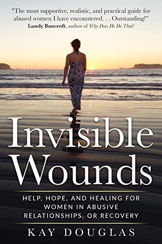 Invisible Wounds: Help, Hope, and Healing for Women in Abusive Relationships, or Recovery by [Kay  Douglas]