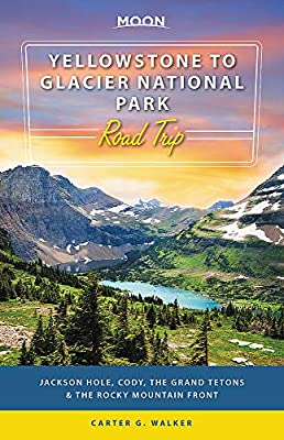 Moon Yellowstone to Glacier National Park Road Trip: Jackson Hole, the Grand Tetons & the Rocky Mountain Front (Travel Guide) by Moon Travel