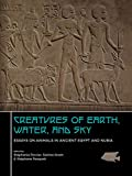 Creatures of Earth, Water and Sky: Essays on Animals in Ancient Egypt and Nubia (English and French Edition)