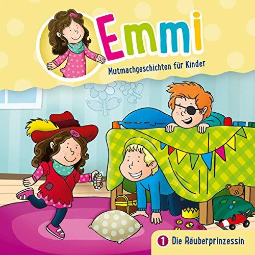 Die Räuberprinzessin: Emmi - Mutmachgeschichten für Kinder (Folge 1) (Emmi - Mutmachgeschichten für Kinder, 1, Band 1)