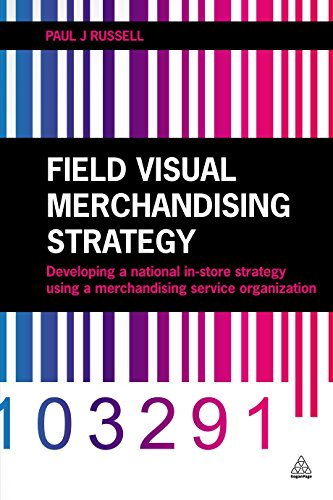 Field Visual Merchandising Strategy: Developing a National In-store Strategy Using a Merchandising Service Organization (English Edition)