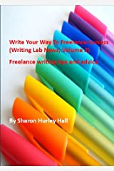 Write Your Way To Freelance Success - Vol. 2 (Writing Lab News) Kindle Edition
