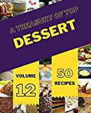 A Treasury Of Top 50 Dessert Recipes Volume 12: Dessert Cookbook - Where Passion for Cooking Begins (English Edition)