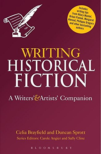 Writing Historical Fiction: A Writers' and Artists' Companion (Writers' and Artists' Companions)