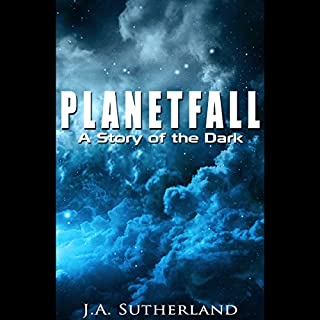 Planetfall: A Story of the Dark     Alexis Carew, Book 101              By:                                                                                                                                 J. A. Sutherland                               Narrated by:                                                                                                                                 Elizabeth Klett                      Length: 4 hrs and 33 mins     1 rating     Overall 5.0