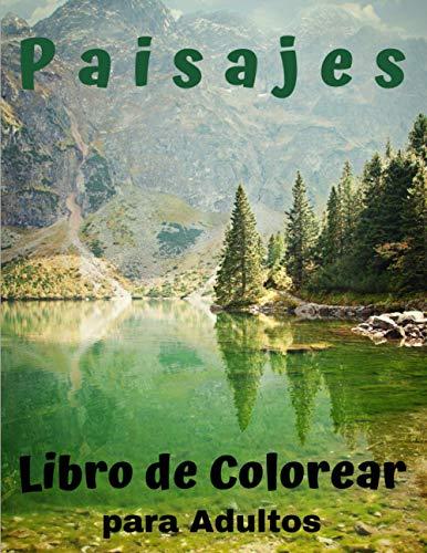 Paisajes - Libro de Colorear para Adultos: 50 Páginas de Paisajes Exclusivas - Colorear Naturaleza Montañas Bosques Llanuras - Montañas, Paisajes Rurales y mucho más. Libros para Colorear Antiestrés.