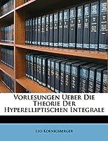 Vorlesungen Ueber Die Theorie Der Hyperelliptischen Integrale