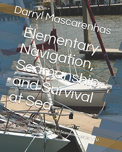 Elementary Navigation, Seamanship and Survival at Sea: Reference Book for Seamanship as per VTU Syllabus[CBCS]