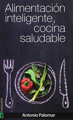 Alimentación inteligente, cocina saludable (CUERPO Y MENTE)