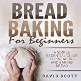 Bread Baking for Beginners: A Simple Essential Guide to Kneading and Baking Bread,Biscuits and...