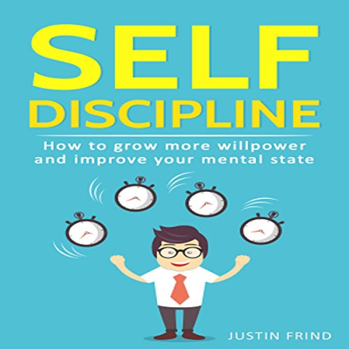 Self Discipline: How to Grow More Willpower and Improve Your Mental State audiobook cover art