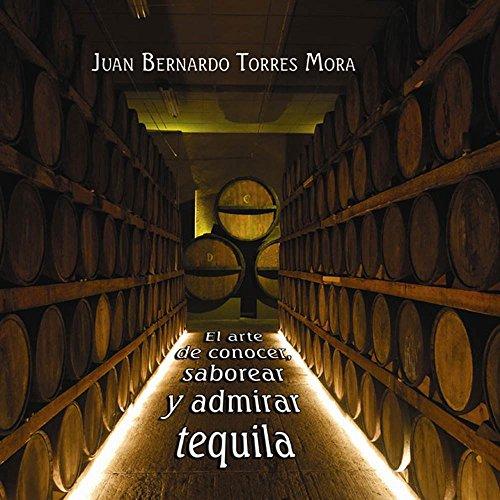 El arte de conocer, saborear y admirar el tequila. (Spanish Edition)