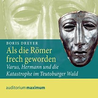 Als die Römer frech geworden. Varus, Hermann und die Katastrophe im Teutoburger Wald Titelbild
