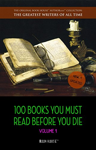 100 Books You Must Read Before You Die - volume 1 [newly updated] [The Great Gatsby, Jane Eyre, Wuthering Heights, The Count of Monte Cristo, Les Misérables, ... Writers of All Time) (English Edition)