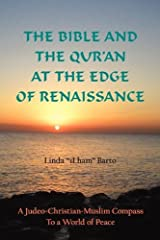 The Bible and the Qur'An At the Edge of Renaissance: A Judeo-Christian-Muslim Compass To a World of Peace Paperback