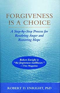 Forgiveness Is a Choice: A Step-by-Step Process for Resolving Anger and Restoring Hope
