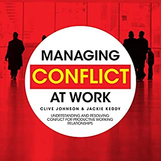 Managing Conflict at Work     Understanding and Resolving Conflict for Productive Working Relationships              Written by:                                                                                                                                 Clive Johnson,                                                                                        Jackie Keddy                               Narrated by:                                                                                                                                 Cynthia Farrell                      Length: 9 hrs and 40 mins     Not rated yet     Overall 0.0