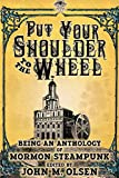 Put Your Shoulder to the Wheel (A Mormon Steampunk Anthology)