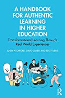 A Handbook for Authentic Learning in Higher Education: Transformational Learning Through Real World Experiences