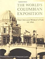 The World's Columbian Exposition: The Chicago World's Fair of 1893 by Norman Bolotin Christine Laing(2002-06-12)