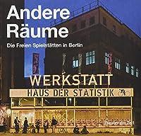 Andere Raeume - Other Spaces: Die Freien Spielstaetten in Berlin - The Independent Performing Arts Venues in Berlin