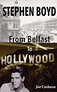 Stephen Boyd: From Belfast To Hollywood (Revised)