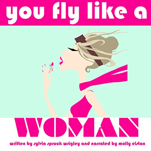 You Fly Like a Woman Audiobook By Sylvia Spruck Wrigley cover art