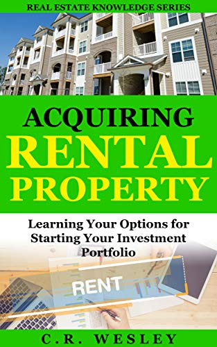 Acquiring Rental Property: Learning Your Options for Starting Your Investment Portfolio (Real Estate Knowledge Series Book 2)