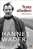 Trotz alledem: Mein Leben - Mit exklusivem Fotomaterial - Hannes Wader