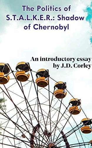 The Politics of S.T.A.L.K.E.R.: Shadow of Chernobyl: An Introductory Essay (English Edition)