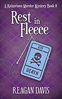 Rest In Fleece: A Knitorious Murder Mystery Book 8 by [Reagan  Davis ]