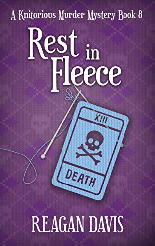 Rest In Fleece: A Knitorious Murder Mystery Book 8 by [Reagan  Davis ]