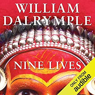 Nine Lives     In Search of the Sacred in Modern India              By:                                                                                                                                 William Dalrymple                               Narrated by:                                                                                                                                 Daniel Philpott                      Length: 10 hrs and 15 mins     59 ratings     Overall 3.9
