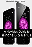 A Newbie's Guide to iPhone 6 and iPhone 6 Plus: The Unofficial Handbook to iPhone and iOS 8 (Includes iPhone 4s, and iPhone 5, 5s, 5c) (English Edition)