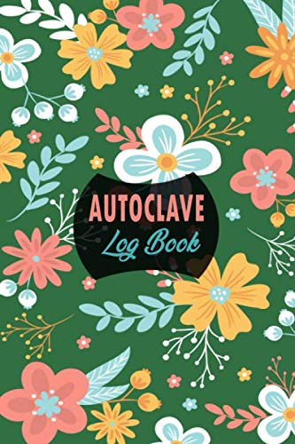Autoclave Log Book : A Perfect Autoclave Log Sheets To Record daily , Weekly, Monthly and Yearly for all ultrasonic Cleaners Autoclave Tracking Sheet ... Log Book Sterilization operator notebook