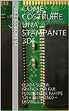 Come costruire una stampante 3D!: GUIDA SUPER-PRATICA PER FAR FUNZIONARE RAMPS 1.4 + MEGA2560 + DRV8825 (Italian Edition)