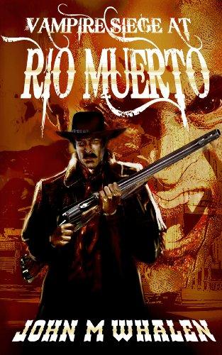 Vampire Siege at Rio Muerto by [John M. Whalen]