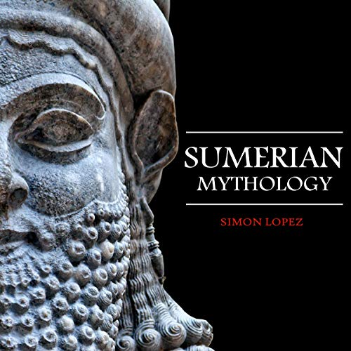 Sumerian Mythology: Fascinating Myths and Legends of Gods, Goddesses, Heroes and Monster from the Ancient Mesopotamian Sumerian Mythology audiobook cover art