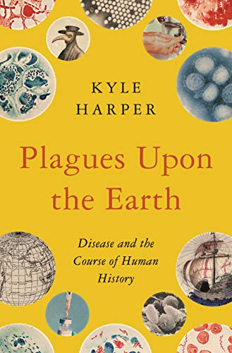 Compare Textbook Prices for Plagues upon the Earth: Disease and the Course of Human History The Princeton Economic History of the Western World  ISBN 9780691192123 by Harper, Kyle