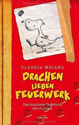Drachen lieben Feuerwerk: Das knallrote Tagebuch des Julius S. von Claudia Weiand (23. Februar 2015) Gebundene Ausgabe