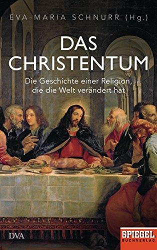 Das Christentum: Die Geschichte einer Religion, die die Welt verändert hat - Ein SPIEGEL-Buch