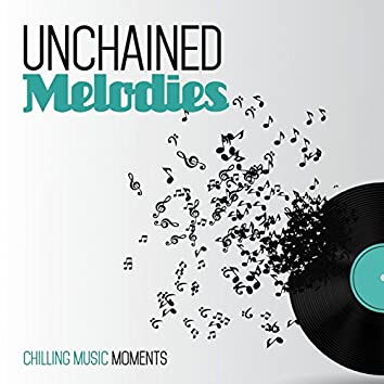 Unchained Melodies (Chilling Music Moments)