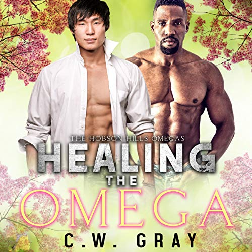 Healing the Omega (Hobson Hills Omegas, Book 4) - C.W. Gray