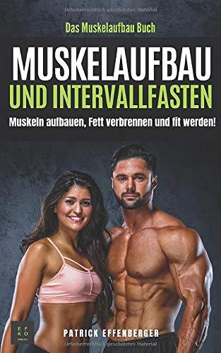 Das Muskelaufbau Buch: Muskeln aufbauen, fett verbrennen und fit werden!