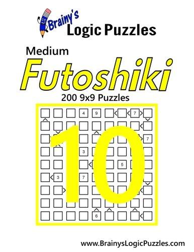 Brainy's Logic Puzzles Medium Futoshiki #10: 200 9x9 Puzzles: Volume 10