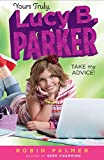 Yours Truly, Lucy B. Parker: Take My Advice: Book 4