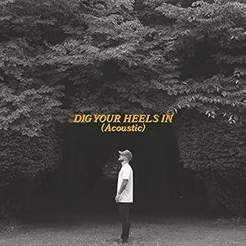 Dig Your Heels In (Acoustic)