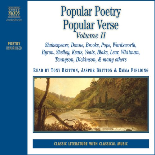 Collection: Popular Poetry / Popular Verse, Vol. 2                   By:                                                                                                                                 William Blake,                                                                                        John Donne,                                                                                        Alfred Tennyson,                   and others                          Narrated by:                                                                                                                                 Jasper Britton,                                                                                        Emma Fielding,                                                                                        Tony Britton                      Length: 2 hrs and 37 mins     4 ratings     Overall 3.3