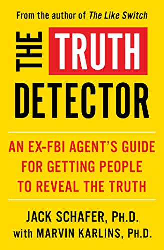 The Truth Detector: An Ex-FBI Agent's Guide for Getting People to Reveal the Truth (2) (The Like Switch Series)